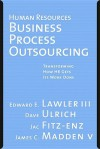 Human Resources Business Process Outsourcing: Transforming How HR Gets Its Work Done - Edward E. Lawler III, Dave Ulrich
