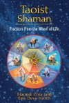 Taoist Shaman: Practices from the Wheel of Life - Mantak Chia, Kris Deva North