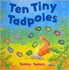 Ten Tiny Tadpoles - Debbie Tarbett, Little Tiger Press