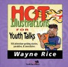 Hot Illustrations for Youth Talks: 100 Attention-Getting Stories, Parables, and Anecdotes - Wayne Rice