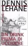 Un drink prima di uccidere - Dennis Lehane, Barbara Murgia