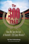 The 300 Club: Have We Seen the Last of Baseball's 300-Game Winners? - Dan Schlossberg, Wayne Hagin