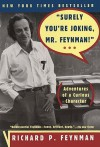 'Surely You're Joking, Mr Feynman!' (Adventures of a Curious Character) - Richard P. Feynman
