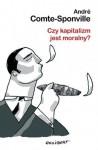 Czy kapitalizm jest moralny - André Comte-Sponville