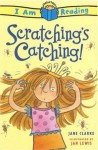 Scratching's Catching! (I Am Reading) - Jane Clarke, Jan Lewis