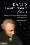Kant's Construction of Nature - Michael Friedman