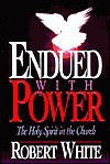 Endued With Power: The Holy Spirit In The Church - Robert White