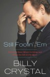 Still Foolin' 'Em: Where I've Been, Where I'm Going, and Where the Hell Are My Keys - Billy Crystal