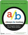 Always Be Testing: The Complete Guide to Google Website Optimizer - Bryan Eisenberg, John Quarto-vonTivadar, Lisa Davis, Brett Crosby