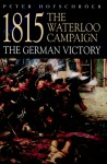 1815 The Waterloo Campaign: The German Victory - Peter Hofschrser, Peter Hofschröer