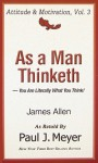 As a Man Thinketh: You Are Literally What You Think - James Allen, Paul J. Meyer