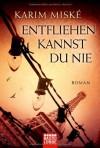 Entfliehen kannst du nie: Roman - Karim Miské, Ulrike Werner-Richter