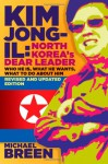 Kim Jong-Il, North Korea's Dear Leader: Who He is, What He Wants, What to Do About Him, Revised & Updated Edition - Michael Breen