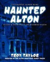 Haunted Alton: History & Hauntings of the Riverbend Region - Troy Taylor