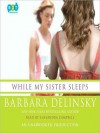 While My Sister Sleeps - Barbara Delinsky, Cassandra Campbell