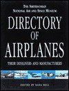 The Smithsonian National Air and Space Museum's Directory of Airplanes, Their Designers and Manufactures - Dana Bell