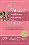 Madre conforme al corazon de Dios, Una: Mom After God's Own Heart, A - Elizabeth George