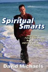 Spiritual Smarts: Inspiration to Follow Your Dreams, Be Who You Are, and Enjoy a Life of Fulfillment - David Michaels