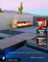 Fire Outdoors: Fireplaces, Fire Pits, Wood Fired Ovens & Cook Centers (Schiffer Book) - Tina Skinner, Melissa Cardona