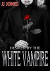 Desired By The White Vampire (Interracial Paranormal Vampire Romance BWWM) - J.J. Jones