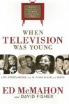 When Television Was Young: The Inside Story with Memories by Legends of the Small Screen - Ed McMahon, David Fisher
