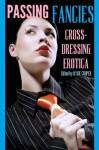 Passing Fancies: Cross-Dressing Erotica - Zach Addams, Kylie Cooper, N.T. Morley, Elizabeth Colvin, Mari Trompé, Keri Carver, Chris Costello, Gina Hancock, Shauna Cross