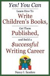 Yes! You Can Learn How to Write Children's Books, Get Them Published, and Build a Successful Writing Career - Nancy I. Sanders