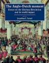 The Anglo-Dutch Moment: Essays on the Glorious Revolution and Its World Impact - Jonathan I. Israel