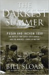 The Darkest Summer: Pusan and Inchon 1950: The Battles That Saved South Korea--and the Marines--from Extinction - Bill Sloan