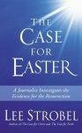 The Case for Easter: Journalist Investigates the Evidence for the Resurrection - Lee Strobel