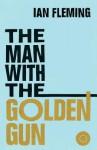 The Man with the Golden Gun: James Bond 007 - Ian Fleming