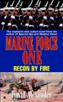 Recon by Fire: Marine Force One #3 - David Alexander