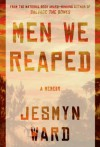 Men We Reaped: A Memoir - Jesmyn Ward