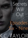 Secrets Will Out: Episodes 6-9 - K.C. Taylor