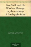 Tom Swift and His Wireless Message: or, the Castaways of Earthquake Island (Tom Swift Sr, #6) - Victor Appleton