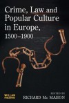 Crime, Law and Popular Culture in Europe, 1500-1900 - Richard McMahon