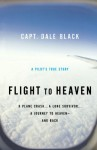 Flight to Heaven: A Plane Crash...A Lone Survivor...A Journey to Heaven--and Back - Dale Black, Ken Gire