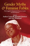 Gender Myths and Feminist Fables: The Struggle for Interpretive Power in Gender and Development - Andrea Cornwall, Elizabeth Harrison, Ann Whitehead