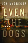 Even the Dogs - Jon McGregor