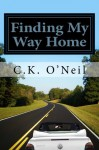 Finding My Way Home: A Memoir about Life, Love, and Family - C.K. O'Neil
