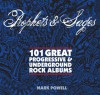 Prophets & Sages: An Illustrated Guide to Underground and Progressive Rock 1967-1975 - Mark Powell