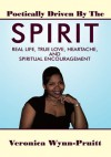 Poetically Driven By The Spirit: Real Life, True Love, Heartache, and Spiritual Encouragement - Veronica Wynn-Pruitt