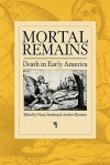 Mortal Remains: Death in Early America - Nancy Isenberg