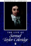 The Life of Samuel Taylor Coleridge: A Critical Biography - Rosemary Ashton, Claude Julien Rawson