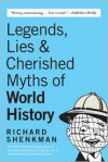 Legends , Lies & Cherished Myths of World History - Richard Shenkman