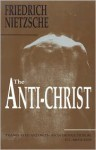 The Anti-Christ - Friedrich Nietzsche, H.L. Mencken
