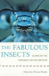 The Fabulous Insects: Essays by the Foremost Nature Writers - Charles Neider