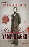Abraham Lincoln : Vampirjäger ; Roman - Seth Grahame-Smith, Carolin Müller