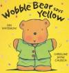 Wobble Bear Says Yellow - Ian Whybrow