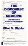 The Discourse of Medicine: Dialectics of Medical Interviews - Elliot G. Mishler